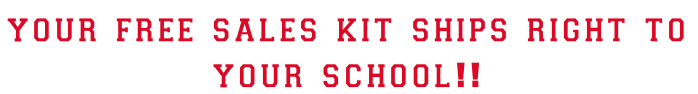 your free sales kit ships right to  your school!!